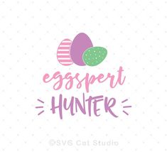 Eggspert Hunter SVG Cut Files