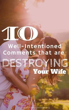10 Well-Intentioned Comments That Are Destroying Your Wife - As important as it is to know the right things to say, it's equally important to know what not to say. It's quite likely that there are some comments you regularly make to your wife that are actually hurting her feelings. #REPIN