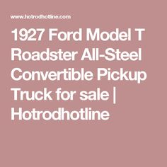 1927 Ford Model T Roadster All-Steel Convertible Pickup Truck for sale | Hotrodhotline