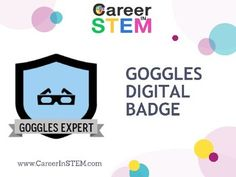 Can you wear goggles safely? Prove it! Show what you know with this digital badge by CareerInSTEM. Build your resume, boost your skills, and make your essential knowledge visible to teachers, parents, and future employers! Here's how it works: 1. You will submit the required evidence (listed in the purchased document) to your