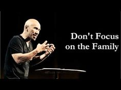 Don't Focus on the Family - Francis Chan...when our families are focused on the kingdom and mission, that is when they are actually best