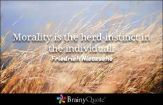 Morality is the herd-instinct in the individual. - Friedrich Nietzsche - BrainyQuote