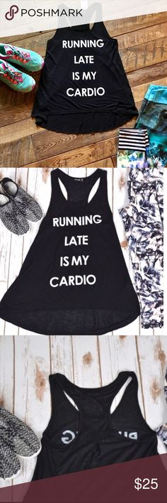 """Running late is my cardio tank Running late is my cardio tank. 100% Rayon. Very light soft fabric. Approximate measurements: Length of the front: S - 25"""" Length of the back: S - 32"""" Width (between armpits): S - 27"""" Tops"""