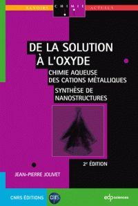 Jean-Pierre Jolivet - De la solution à l'oxyde - Chimie aqueuse des cations métalliques ; Synthèse de nanostructures.