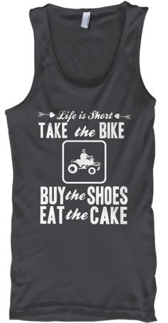 Life Is Short Bike Take  The Shoes Buy The The Eat Cake Charcoal Tank Top Front