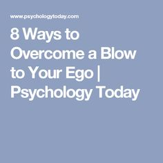 8 Ways to Overcome a Blow to Your Ego   Psychology Today