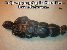 Wrap up garbage or newspaper in a garbage bag like this for halloween to create fake body bags!