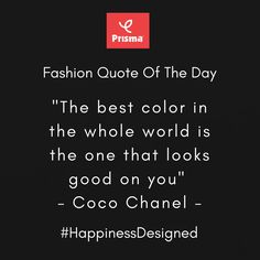 """The best color in  the whole world is  the one that looks  good on you."" - Coco Chanel Prisma #FashionQuoteOfTheDay  #BrandPrisma #HappinessDesigned"