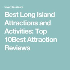 Best Long Island Attractions and Activities: Top 10Best Attraction Reviews
