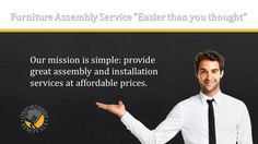 """Furnitue Assembly Service in Oxford """"Easier than you thought"""" Our Mission is Simple: provide great assembly and istallation services at affordable prices."""