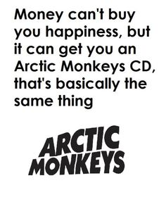 CAN'T BUY HAPPINESS..,BUT ARCTIC MONKEYS MUSIC MAKES ME REALLY HAPPY!