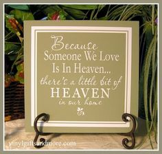 Because someone we love is in Heaven, theres a little bit of Heaven in our home. 0