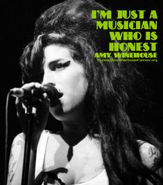 I'm just a musician who is honest - Amy Winehouse Amy Winehouse Quotes, Jazz Quotes, Amazing Amy, Blind Love, Beautiful Songs, Jada, Me As A Girlfriend, Girlfriends, Cool Girl