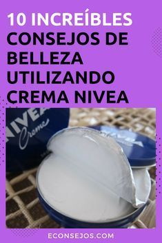 10 Tips De Belleza Para Usar La Crema Nivea Recetas De Belleza Tratamientos De Belleza Tips Belleza