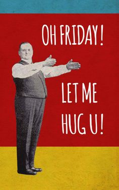 Let's give Friday a nice, big hug!