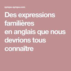 Des expressions familières enanglais que nous devrions tous connaître