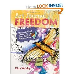Art Journal Freedom: How to Journal Creatively With Color & Composition: Dina Wakley: 9781599636153: Amazon.com: Books