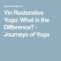 Yin Restorative Yoga: What is the Difference? - Journeys of Yoga