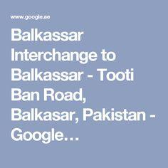 balkassar interchange to balkassar tooti ban road balkasar pakistan google