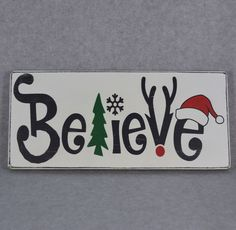 HAND CRAFTED BELIEVE CHRISTMAS RUSTIC WOOD SIGN | CHRISTMAS TREE | SNOWFLAKE | RUDOLPH REINDEER ANTLERS | SANTA HAT. All of my signs are hand painted and distressed and sealed to protect the finish. I