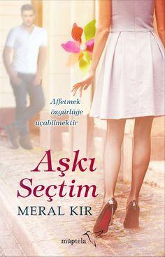 Aşkı Seçtim by Meral Kır  http://kordugumhayaller.blogspot.com/2014/10/aski-sectim-by-meral-kir-kapak-tanitim.html