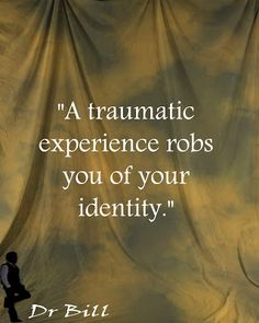 William Tollefson Values: Loss of Identity to Trauma. It is possible to move forward and create a new and better identity www.DrBillTollefson.com