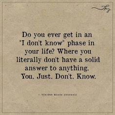 """Do you ever get in an """"I don't know"""" phase in your life? - http://themindsjournal.com/do-you-ever-get-in-an-i-dont-know-phase-in-your-life/"""