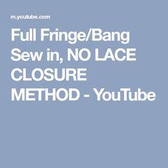 Full Fringe/Bang Sew in, NO LACE CLOSURE METHOD - YouTube