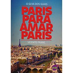 Livro - Paris Para Amar Paris: O Guia dos Guias
