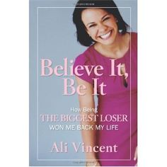 Ali Vincent, Biggest Loser season 5 winner and author of Believe It, Be It
