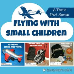 Everything you need to know about FLYING WITH SMALL CHILDREN in this three part series, including 10 tips for stress-free family travel, how to take your carseat and what to pack in your carry-on luggage with a FREE printable packing list. - Kenarry.com