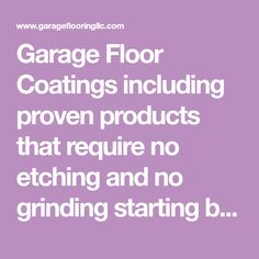 Garage Floor Coatings including proven products that require no etching and no grinding starting below .84 cents / Sq. Ft. Epoxy products, metallics & more