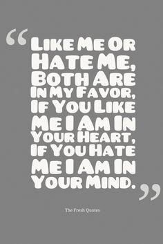 like me or hate me both are in my favor quote. If you like me i am in your heart if you hate me i am in your mind. Wise Quotes, Motivational Quotes, Inspirational Quotes, Qoutes, Hindi Quotes, Daily Motivation, Motivation Inspiration, Educational Quotes For Students, Favor Quotes