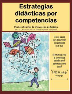 Estrategias didácticas por competencias  Diseños eficientes de intervención pedagógica Para la Educación Básica, Media Superior y Superior