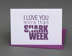 I love you more than shark week.