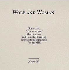 Nikita Gill quotes // Some days I am more wolf than woman and I am still learning how to stop apologizing for my wild Pretty Words, Beautiful Words, Quotes To Live By, Me Quotes, Qoutes, Daily Quotes, Quotes By Women, Older Women Quotes, 3 Word Quotes