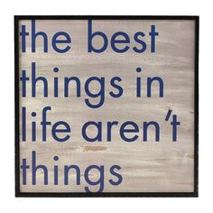The best things in life aren't things. Found it at Wayfair - Stefan The Best Things in Life Wall Art Great Quotes, Quotes To Live By, Inspirational Quotes, Motivational, The Words, Cool Words, Good Thoughts, Random Thoughts, Positive Thoughts