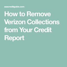 How to Remove Verizon Collections from Your Credit Report
