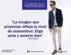Entre mayor sea tu esmero en tu imagen, mayor autoestima y seguridad reflejas-Rossy Garbbez