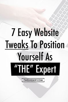 """7 Easy Website Tweaks To Position Yourself As """"The"""" Expert 