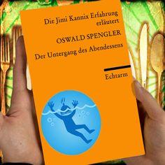 """""""Der Untergang des Abendessens"""" // Die Jimi Kannix Erfahrung ### Der Untergang des Abendlandes, Oswald Spengler,"""