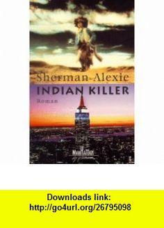 Indian Killer. (9783442540389) Sherman Alexie , ISBN-10: 3442540380  , ISBN-13: 978-3442540389 ,  , tutorials , pdf , ebook , torrent , downloads , rapidshare , filesonic , hotfile , megaupload , fileserve