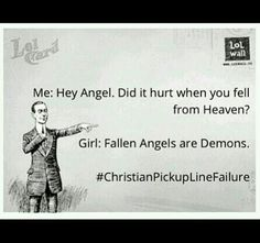 Christian pickup line failure HAHAHAHA I would totally ruin a pickup line with a comeback like that