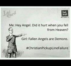 Christian pickup line failure HAHAHAHA I would totally ruin a pickup line with a comeback like that