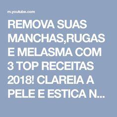 REMOVA SUAS MANCHAS,RUGAS E MELASMA COM 3 TOP RECEITAS 2018! CLAREIA A PELE E ESTICA NA HORA! - YouTube
