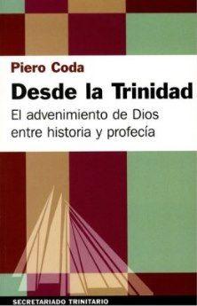 Desde la Trinidad : el advenimiento de Dios entre historia y profecía / Piero Coda (Salamanca: Secretariado Trinitario, 2014) / BS 2655.T75 C67