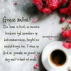 Good Morning Coffee, Good Morning Wishes, Day Wishes, Morning Qoutes, Evening Greetings, Goeie Nag, Goeie More, Afrikaans Quotes, Special Quotes