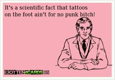 I apparently an no punk b**** since I have both tops of my feet tatd