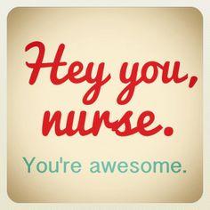 Hey you Nurse, you are awesome Thank You Nurses, Happy Nurses Week, Er Nurses, Nurses Week Quotes, Nurse Quotes, Bossy Quotes, Student Quotes, Funny Quotes, National Nurses Week