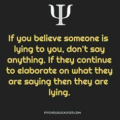 Their faces off.😉 you believe someone is lying to you, don't say anything. if they continue to elaborate on what they are saying then they are lying. Psychology Fun Facts, Psychology Says, Psychology Quotes, Freud Psychology, Color Psychology, Fact Quotes, Life Quotes, Daily Quotes, Quotes Quotes